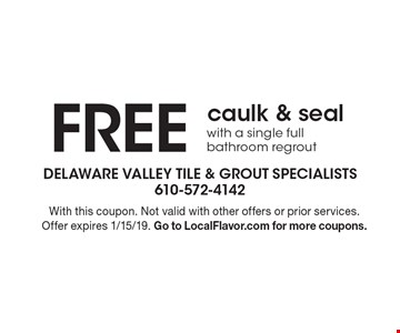FREE caulk & seal with a single full bathroom regrout. With this coupon. Not valid with other offers or prior services. Offer expires 1/15/19. Go to LocalFlavor.com for more coupons.