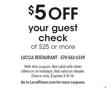 $5 off your guest check of $25 or more. With this coupon. Not valid with other offers or on holidays. Not valid on lobster. Dine in only. Expires 3-8-19. Go to LocalFlavor.com for more coupons.