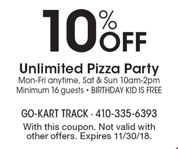 10% OFF Unlimited Pizza Party. Mon-Fri anytime, Sat & Sun 10am-2pm. Minimum 16 guests. Birthday Kid is Free. With this coupon. Not valid with other offers. Expires 11/30/18.