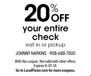 20% OFF your entire check eat in or pickup. With this coupon. Not valid with other offers. Expires 9-30-18. Go to LocalFlavor.com for more coupons.