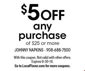$5 OFF any purchase of $25 or more. With this coupon. Not valid with other offers. Expires 9-30-18. Go to LocalFlavor.com for more coupons.