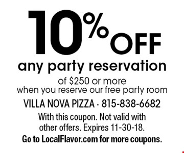 10% off any party reservation of $250 or more when you reserve our free party room. With this coupon. Not valid with other offers. Expires 11-30-18. Go to LocalFlavor.com for more coupons.