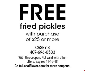 FREE fried pickles with purchase of $25 or more. With this coupon. Not valid with other offers. Expires 11-16-18. Go to LocalFlavor.com for more coupons.