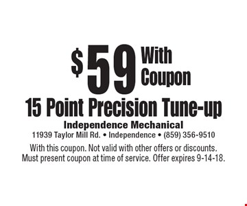 $59 15 Point Precision Tune-up. With this coupon. Not valid with other offers or discounts. Must present coupon at time of service. Offer expires 9-14-18.