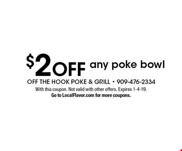 $2 OFF any poke bowl. With this coupon. Not valid with other offers. Expires 1-4-19. Go to LocalFlavor.com for more coupons.