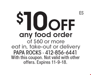$10 off any food order of $60 or more eat in, take-out or delivery. With this coupon. Not valid with other offers. Expires 11-9-18.