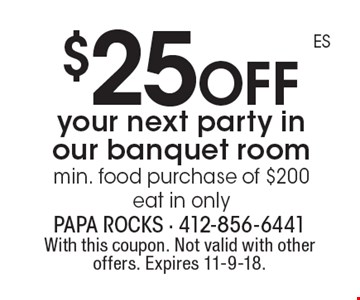 $25 off your next party in our banquet room min. food purchase of $200 eat in only. With this coupon. Not valid with other offers. Expires 11-9-18.