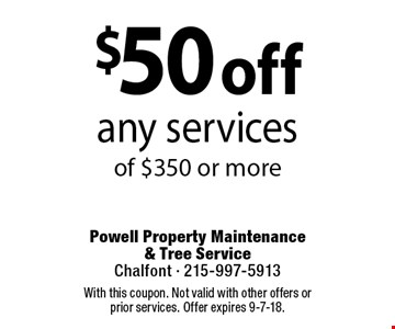 $50 off any servicesof $350 or more Coupons must be presented at time of estimate. No exceptions.. With this coupon. Not valid with other offers or prior services. Offer expires 9-7-18.