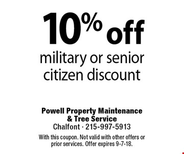 10% off military or senior citizen discount Coupons must be presented at time of estimate. No exceptions.. With this coupon. Not valid with other offers or prior services. Offer expires 9-7-18.