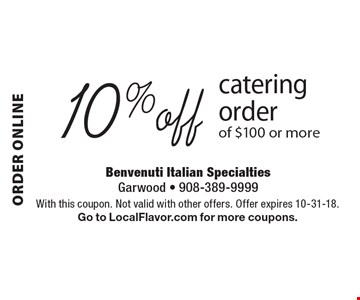 Order online 10% off catering order of $100 or more. With this coupon. Not valid with other offers. Offer expires 10-31-18. Go to LocalFlavor.com for more coupons.
