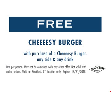 Free Cheeeesy burger with purchse of a Cheeeesy burger, any side & andy drink. One per person. May not be combined with any other offer. Not valid with online orders. Valid at Stratford, CT location only. Expires 12/31/18.