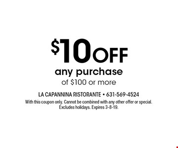 $10 OFF any purchase of $100 or more. With this coupon only. Cannot be combined with any other offer or special. Excludes holidays. Expires 3-8-19.