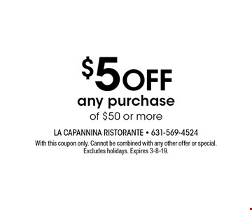 $5 OFF any purchase of $50 or more. With this coupon only. Cannot be combined with any other offer or special. Excludes holidays. Expires 3-8-19.