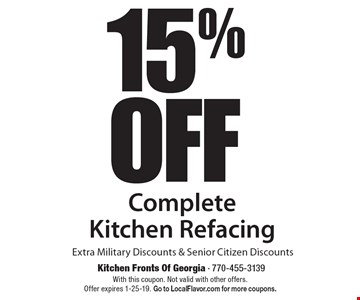 15% OFF Complete Kitchen Refacing Extra Military Discounts & Senior Citizen Discounts. With this coupon. Not valid with other offers. Offer expires 1-25-19. Go to LocalFlavor.com for more coupons.
