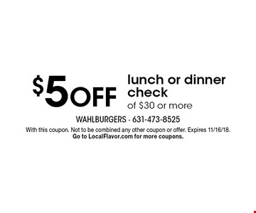 $5 OFF lunch or dinner check of $30 or more. With this coupon. Not to be combined any other coupon or offer. Expires 11/16/18. Go to LocalFlavor.com for more coupons.