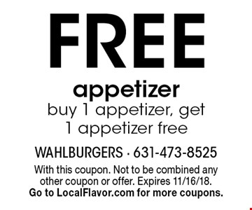 Free appetizer. Buy 1 appetizer, get 1 appetizer free. With this coupon. Not to be combined any other coupon or offer. Expires 11/16/18. Go to LocalFlavor.com for more coupons.