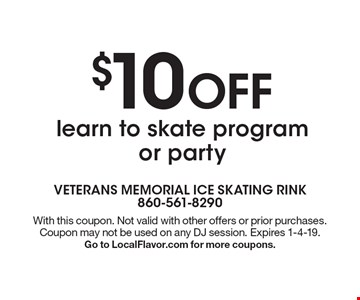 $10 off learn to skate program or party. With this coupon. Not valid with other offers or prior purchases. Coupon may not be used on any DJ session. Expires 1-4-19. Go to LocalFlavor.com for more coupons.