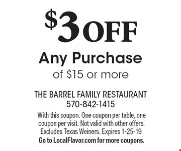 $3 OFF Any Purchase of $15 or more. With this coupon. One coupon per table, one coupon per visit. Not valid with other offers. Excludes Texas Weiners. Expires 1-25-19. Go to LocalFlavor.com for more coupons.