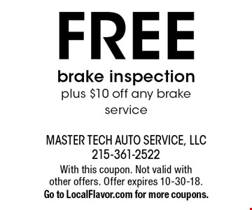 Free brake inspection. Plus $10 off any brake service. With this coupon. Not valid with other offers. Offer expires 10-30-18. Go to LocalFlavor.com for more coupons.