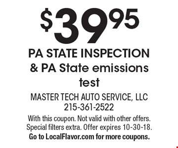 $39.95 PA STATE INSPECTION & PA State emissions test. With this coupon. Not valid with other offers. Special filters extra. Offer expires 10-30-18. Go to LocalFlavor.com for more coupons.