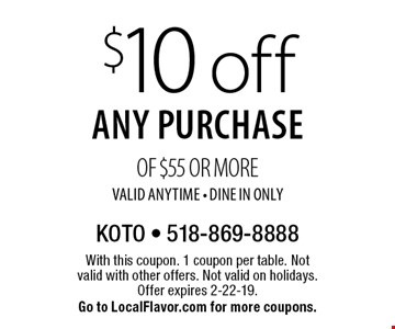 $10 off any purchase of $55 or more valid anytime - dine in only. With this coupon. 1 coupon per table. Not valid with other offers. Not valid on holidays. Offer expires 2-22-19. Go to LocalFlavor.com for more coupons.