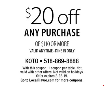 $20 off any purchase of $110 or more valid anytime - dine in only. With this coupon. 1 coupon per table. Not valid with other offers. Not valid on holidays. Offer expires 2-22-19. Go to LocalFlavor.com for more coupons.