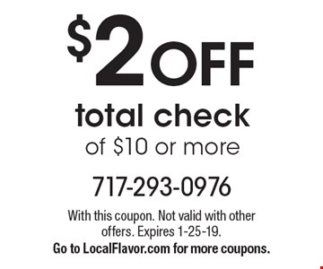 $2 off total check of $10 or more. With this coupon. Not valid with other offers. Expires 1-25-19. Go to LocalFlavor.com for more coupons.