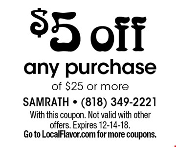 $5 off any purchase of $25 or more. With this coupon. Not valid with other offers. Expires 12-14-18.Go to LocalFlavor.com for more coupons.