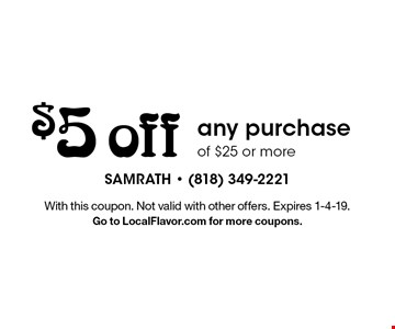 $5 off any purchase of $25 or more. With this coupon. Not valid with other offers. Expires 1-4-19. Go to LocalFlavor.com for more coupons.