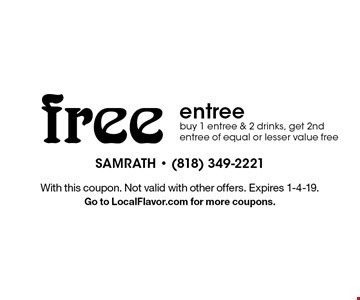 Free entree. Buy 1 entree & 2 drinks, get 2nd entree of equal or lesser value free. With this coupon. Not valid with other offers. Expires 1-4-19. Go to LocalFlavor.com for more coupons.