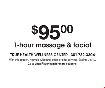 $95.00 1-hour massage & facial. With this coupon. Not valid with other offers or prior services. Expires 2-8-19. Go to LocalFlavor.com for more coupons.