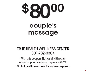$80.00 couple's massage. With this coupon. Not valid with other offers or prior services. Expires 2-8-19. Go to LocalFlavor.com for more coupons.