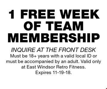 1 FREE WEEK OF TEAM MEMBERSHIP. INQUIRE AT THE FRONT DESK. Must be 18+ years with a valid local ID or must be accompanied by an adult. Valid only at East Windsor Retro Fitness. Expires 11-19-18.