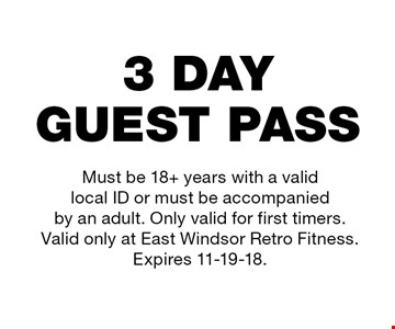 3 DAY GUEST PASS. Must be 18+ years with a valid local ID or must be accompanied by an adult. Only valid for first timers. Valid only at East Windsor Retro Fitness. Expires 11-19-18.