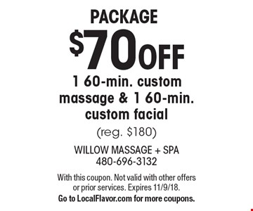 Package $70 OFF 1 60-min. custom massage & 1 60-min. custom facial (reg. $180). With this coupon. Not valid with other offers or prior services. Expires  11/9/18. Go to LocalFlavor.com for more coupons.