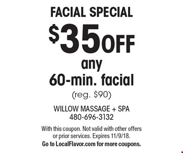 Facial Special $35 OFF any 60-min. facial (reg. $90). With this coupon. Not valid with other offers or prior services. Expires 11/9/18. Go to LocalFlavor.com for more coupons.