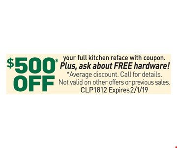 $500 off your full kitchen reface with coupon. Plus, ask about free hardware. Average discount. Call for details. Not valid on other offers or previous sales. CLP 1812. Expires 2/1/19.