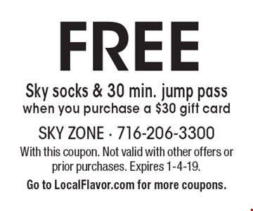 FREE Sky socks & 30 min. jump pass when you purchase a $30 gift card. With this coupon. Not valid with other offers or prior purchases.  Expires 1-4-19. Go to LocalFlavor.com for more coupons.