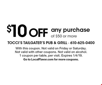$10 off any purchase of $50 or more. With this coupon. Not valid on Friday or Saturday. Not valid with other coupons. Not valid on alcohol. 1 coupon per table, per visit. Expires 1/4/19.Go to LocalFlavor.com for more coupons.