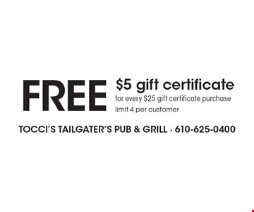Free $5 gift certificate for every $25 gift certificate purchase. Limit 4 per customer.