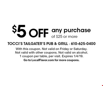 $5 off any purchase of $25 or more. With this coupon. Not valid on Friday or Saturday.Not valid with other coupons. Not valid on alcohol.1 coupon per table, per visit. Expires 1/4/19.Go to LocalFlavor.com for more coupons.