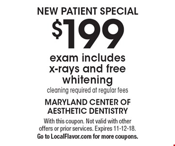 New patient special. $199 exam includes x-rays and free whitening. Cleaning required at regular fees. With this coupon. Not valid with other offers or prior services. Expires 11-12-18. Go to LocalFlavor.com for more coupons.