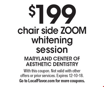 $199 chair side ZOOM whiteningsession. With this coupon. Not valid with other offers or prior services. Expires 12-10-18. Go to LocalFlavor.com for more coupons.