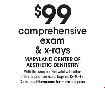 $99 comprehensive exam & x-rays. With this coupon. Not valid with other offers or prior services. Expires 12-10-18. Go to LocalFlavor.com for more coupons.