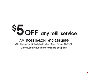 $5 Off any refill service. With this coupon. Not valid with other offers. Expires 12-31-18. Go to LocalFlavor.com for more coupons.