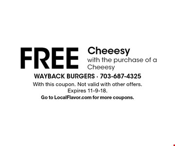FREE Cheeesy with the purchase of a Cheeesy. With this coupon. Not valid with other offers. Expires 11-9-18. Go to LocalFlavor.com for more coupons.