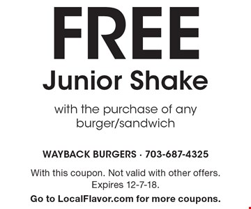 FREE Junior Shake with the purchase of any burger/sandwich. With this coupon. Not valid with other offers. Expires 12-7-18. Go to LocalFlavor.com for more coupons.