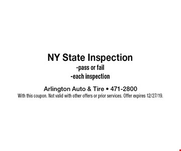 NY State Inspection-pass or fail-each inspection. With this coupon. Not valid with other offers or prior services. Offer expires 12/27/19.