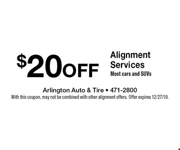 $20 OFF Alignment Services. Most cars and SUVs. With this coupon, may not be combined with other alignment offers. Offer expires 12/27/19.