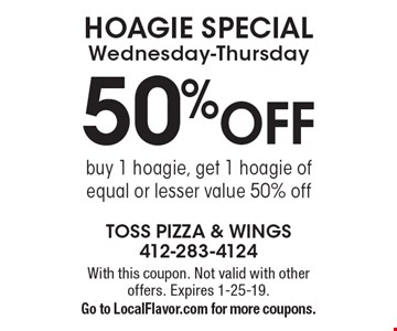 HOAGIE SPECIAL Wednesday-Thursday. 50% OFF buy 1 hoagie, get 1 hoagie of equal or lesser value 50% off. With this coupon. Not valid with other offers. Expires 1-25-19. Go to LocalFlavor.com for more coupons.